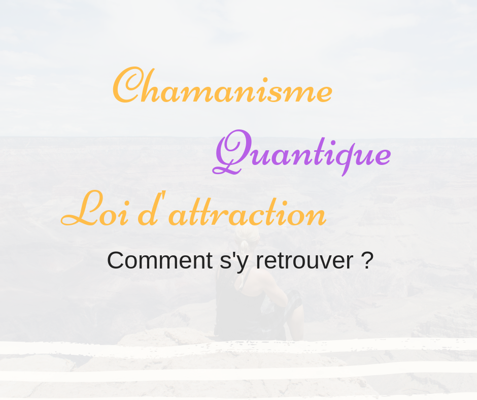 Chamanisme, énergie quantique, loi d'attraction…